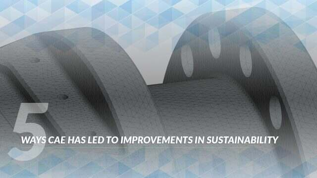 5 Ways CAE Has Led to Improvements in Sustainability