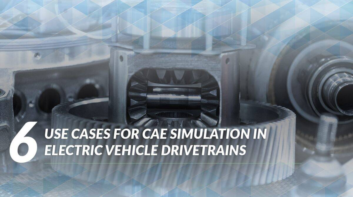 CAE Simulation in electric vehicle drivetrains